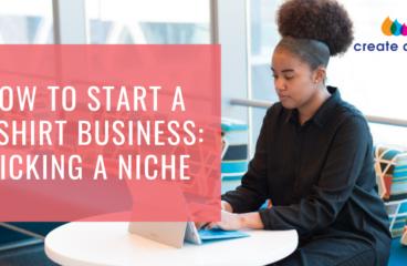 How to start a T-shirt Business: Picking a Niche